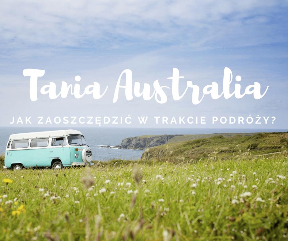 ? 14 trików na tanie podróżowanie po Australii