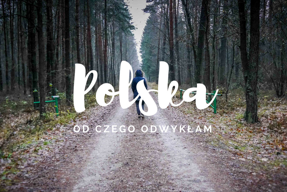 POLSKA: 10 rzeczy, od których odwykłam na emigracji