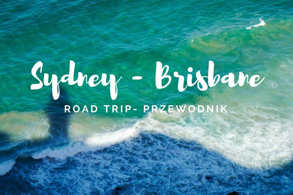 Road Trip wybrzeżem z Sydney do Brisbane. Plan na 7 dni